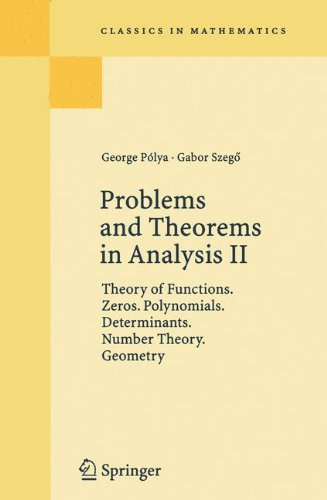 Problems and Theorems in Analysis. Volume II: Theory of Functions. Zeros. Polynomials. Determinants. Number Theory. Geometry (Classics in Mathematics) (v. 2)