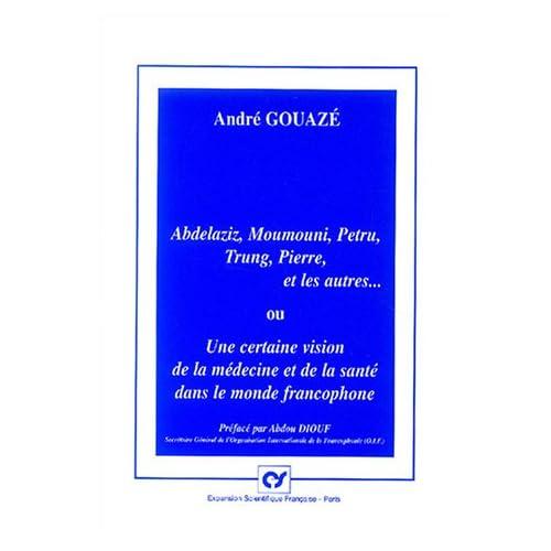 Abelaziz, Moumouni, Petru, Trung, Pierre et les autres ou Une certaine vision de la médecine et de la santé dans le monde francophone