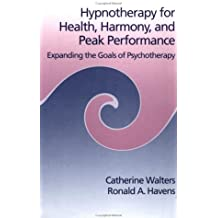 Hypnotherapy For Health, Harmony, And Peak Performance: Expanding The Goals Of Psychotherapy