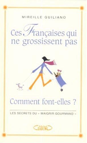 Ces Françaises qui ne grossissent pas... : Comment font-elles ? par Mireille Guiliano