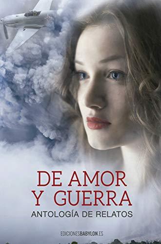 De amor y guerra.: Antología de relatos