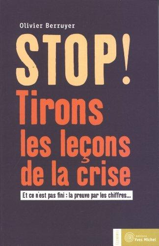 Stop ! Tirons les leons de la crise : Et ce n'est pas fini : la preuve par les chiffres... de Olivier Berruyer (26 aot 2011) Broch