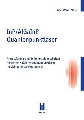 InP/AlGaInP Quantenpunktlaser: Prozessierung und Emissionseigenschaften moderner Halbleiterquantenpunktlaser im sichtbaren Spektralbereich