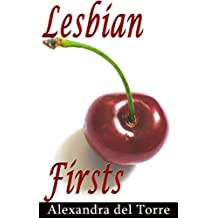 Lesbian Firsts: 10 Lesbians Share Their First Time With a Woman (English Edition)