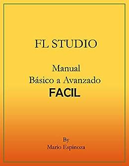 FL STUDIO (Manual Básico a Avanzado): FACIL eBook: Mario Espinoza ...