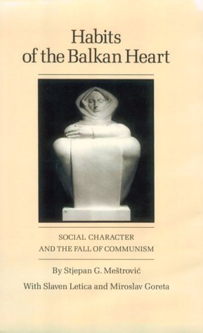 Habits of the Balkan Heart: Social Character and the Fall of Communism (Heart Of Texas Film)