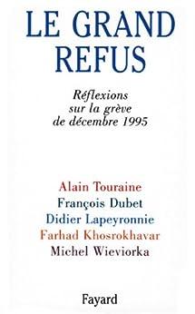 Le Grand Refus : Réflexions sur la grève de décembre 1995 (Documents) par [Touraine, Alain, Dubet, François, Lapeyronnie, Didier]