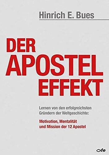 Preisvergleich Produktbild Der Apostel-Effekt: Lernen von den erfolgreichsten Gründern der Weltgeschichte: Motivation, Mentalität und Mission der 12 Apostel