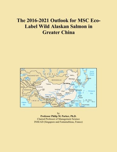 The 2016-2021 Outlook for MSC Eco-Label Wild Alaskan Salmon in Greater China
