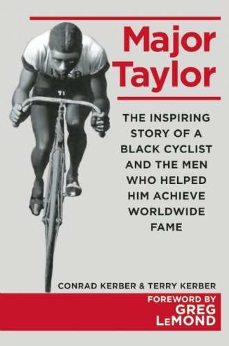 Major Taylor: The Inspiring Story of a Black Cyclist and the Men Who Helped Him Achieve Worldwide Fame by Greg LeMond (Foreword), Conrad Kerber (6-May-2014) Hardcover