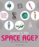 Where's My Space Age?: The Rise and Fall of Futuristic Design