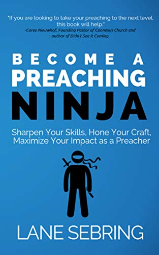 Become a Preaching Ninja: Sharpen Your Skills, Hone Your ...