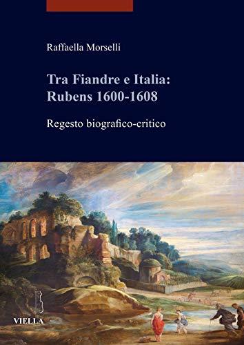 Tra Fiandre E Italia: Rubens 1600-1608: Regesto Biografico-Critico (I Libri Di Viella. Arte) Italienischen Barock-kunst