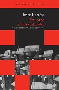 Yo, Otro. Crónica Del Cambio par Imre Kertész