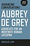 Advancing Conversations: Aubrey De Grey - Advocate For An Indefinite Human Lifespan (English Edition)