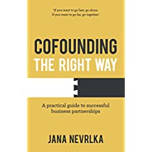 Cofounding The Right Way: A practical guide to successful business partnerships (English Edition)