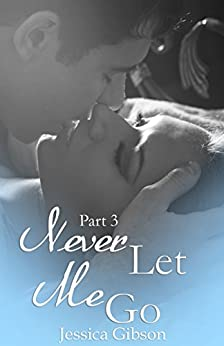 Never Let Me Go Part 3 by [Gibson, Jessica]