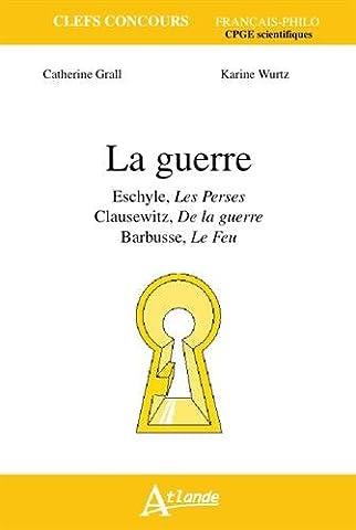 La guerre : Eschyle, Les Perses ; Clausewitz, De la guerre ; Barbusse, Le Feu
