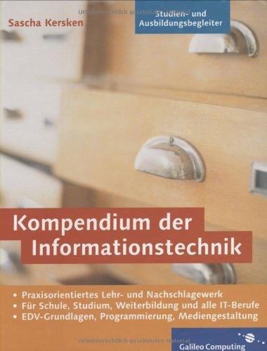 Kompendium der Informationstechnik: EDV-Grundlagen, Programmierung, Mediengestaltung für Schule, Studium, Weiterbildung und alle IT-Berufe (Galileo Computing)