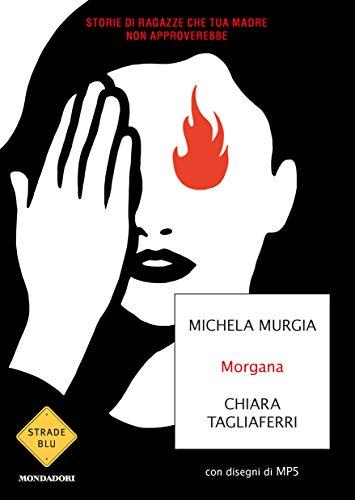 Morgana. Storie di ragazze che tua madre non approverebbe (Strade blu. Fiction)