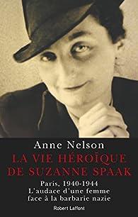 La vie héroïque de Suzanne Spaak par Anne Nelson