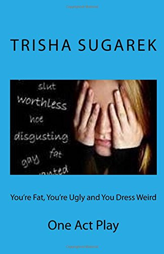 You're Fat, You're Ugly and You Dress Weird: One Act Play