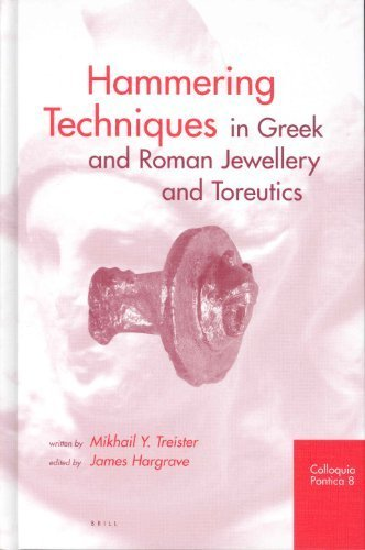 Hammering Techniques in Greek and Roman Jewellery and Toreutics (Colloquia Pontica) by Michail Yu Treister (2001-10-01)