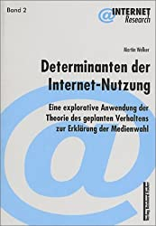 Determinanten der Internet-Nutzung: Eine explorative Anwendung der Theorie des geplanten Verhaltens zur Erklärung der Medienwahl
