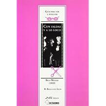 Guía para ver y analizar : Con faldas y a lo loco. Billy Wilder (1959) (Guías para ver y analizar cine)