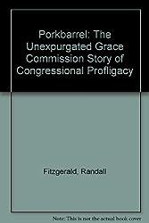 Porkbarrel: The Unexpurgated Grace Commission Story of Congressional Profligacy