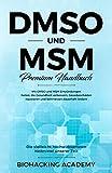 DMSO und MSM – Premium Handbuch: Die vielleicht hochwirksamsten Heilmittel unserer Zeit. Mit DMSO und MSM Entzündungen heilen, die Gesundheit verbessern, ... reparieren und Schmerzen lindern