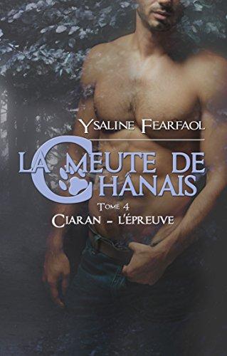 La meute de Chânais tome 4: Ciaran - l'épreuve par Ysaline Fearfaol