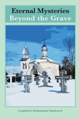 Eternal Mysteries Beyond the Grave: Orthodox Teachings on the Existence of God, the Immortality of the Soul, and Life Beyond the Grave