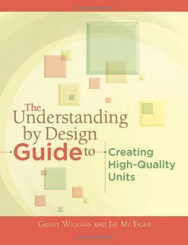 The Understanding by Design Guide to Creating High-Quality Units 1st (first) Edition by Grant Wiggins, Jay McTighe published by Association for Supervision & Curriculum Developme (2011) Paperback
