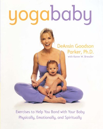 Yoga Baby: Exercises to Help You Bond with Your Baby Physically, Emotionally, and Spiritually por DeAnsin Goodson Parker