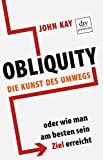 Obliquity: Die Kunst des Umwegs oder Wie man am besten sein Ziel erreicht