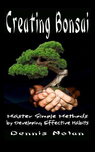 Creating Bonsai: Master Simple Methods by Developing Effective Habits (English Edition)