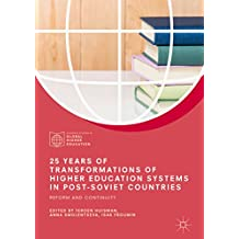 25 Years of Transformations of Higher Education Systems in Post-Soviet Countries: Reform and Continuity (Palgrave Studies in Global Higher Education) (English Edition)