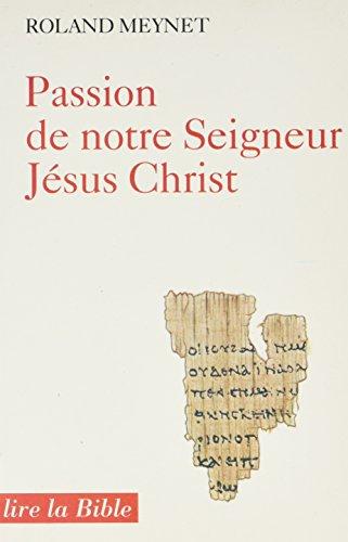PASSION DE NOTRE SEIGNEUR JESUS-CHRIST. Selon les évangiles synoptiques