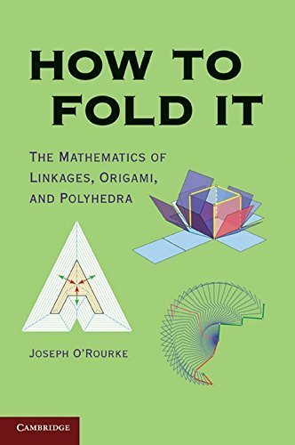 How to Fold It: The Mathematics of Linkages, Origami, and Polyhedra by Joseph O'Rourke (2011-04-25)