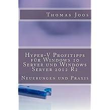 Hyper-V Profitipps für Windows 10 Server und Windows Server 2012 R2: Neuerungen und Praxis