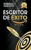 ESCRITOR DE ÉXITO: Un manual práctico para autores autoeditados que quieren triunfar y vender muchos libros en Amazon (actualizado 2019)