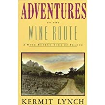 [(Adventures on the Wine Route)] [Author: Kermit Lynch] published on (December, 2002)