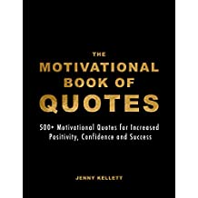 The Motivational Book of Quotes: 500+ Motivational Quotes for Increased Positivity, Confidence and Success (Motivational Books 1) (English Edition)