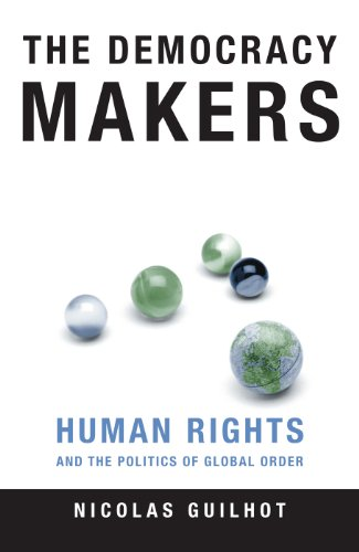 The Democracy Makers: Human Rights and the Politics of Global Order (English Edition)