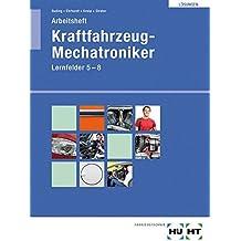Kraftfahrzeug-Mechatroniker: Arbeitsheft mit Lösungen· Lernfelder 5-8