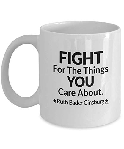 Notorious RBG Mug Ruth Bader Ginsburg Gifts Coffee Cup - Fight for The Things You Care About Quote - Feminism Feminist Women Supreme Court Judge Justice 11oz RBG107 (Court Foto Supreme)
