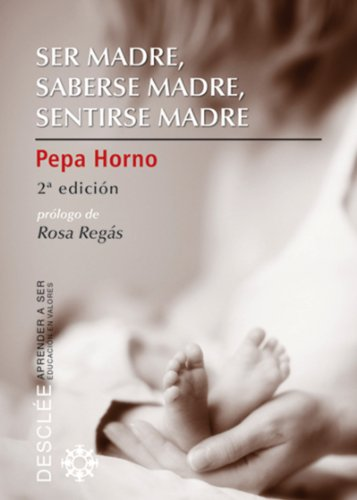 Ser madre, saberse madre, sentirse madre (Aprender a ser) eBook ...