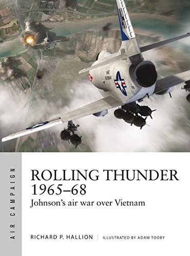 Rolling Thunder 1965-68: Johnson's air war over Vietnam (Air Campaign, Band 3) -