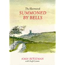 The Illustrated Summoned by Bells: Written by John Betjeman, 1993 Edition, (New edition) Publisher: John Murray [Paperback]